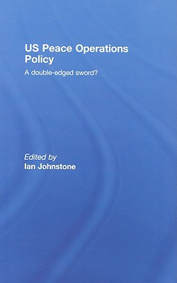 US Peace Operations Policy: A Double-Edged Sword? - Johnstone, Ian (Editor)