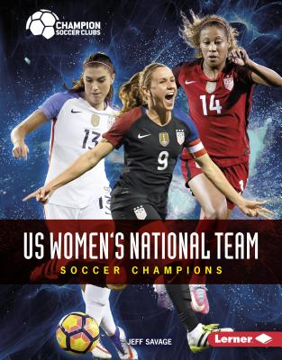Us Women's National Team: Soccer Champions - Savage, Jeff