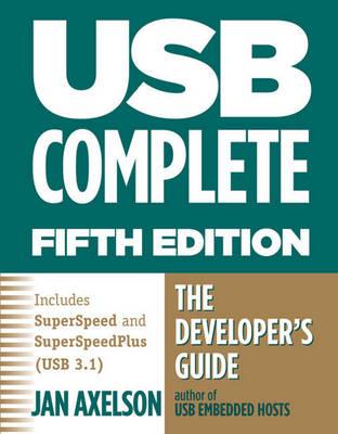 USB Complete: The Developer's Guide - Axelson, Jan