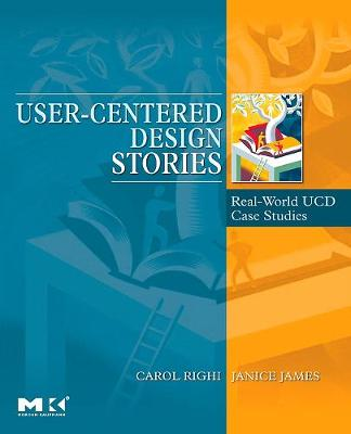 User-Centered Design Stories: Real-World Ucd Case Studies - Righi, Carol, and James, Janice