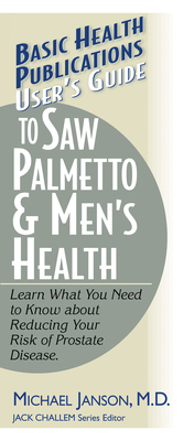 User's Guide to Saw Palmetto & Men's Health - Janson, Michael, Dr., and Challem, Jack (Editor)