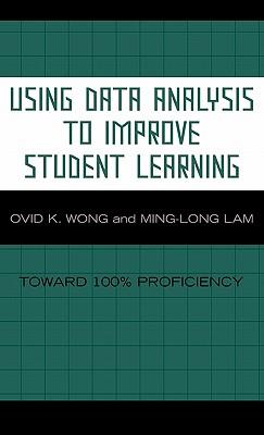 Using Data Analysis to Improve Student Learning: Toward 100% Proficiency - Wong, Ovid