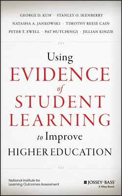 Using Evidence of Student Learning to Improve Higher Education - Kuh, George D, and Ikenberry, Stanley O, and Jankowski, Natasha A