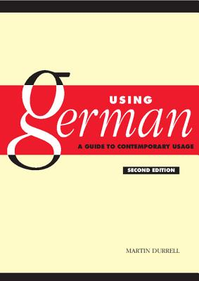 Using German: A Guide to Contemporary Usage - Durrell, Martin