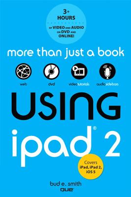 Using Ipad 2 (Covers IOS 5) - Smith, Bud