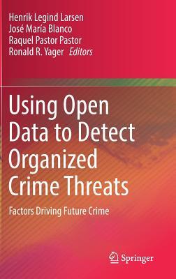 Using Open Data to Detect Organized Crime Threats: Factors Driving Future Crime - Larsen, Henrik Legind (Editor)