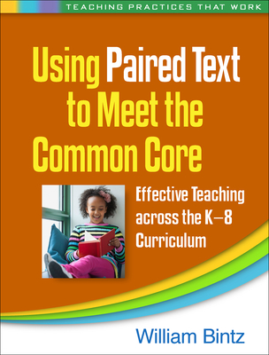 Using Paired Text to Meet the Common Core: Effective Teaching Across the K-8 Curriculum - Bintz, William, PhD
