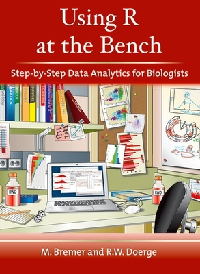 Using R at the Bench: Step-By-Step Data Analytics for Biologists - Bremer, Martina, and Doerge, Rebecca W