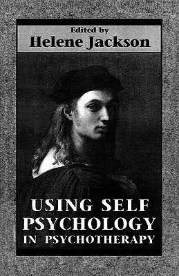 Using Self Psychology in Psychotherapy - Jackson, Helene (Editor)