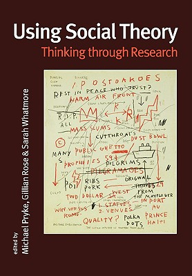 Using Social Theory: Thinking Through Research - Pryke, Michael (Editor), and Rose, Gillian (Editor), and Whatmore, Sarah (Editor)