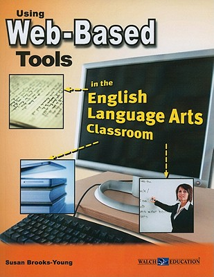 Using Web-Based Tools in the English Language Arts Classroom - Brooks-Young, Susan, Dr.