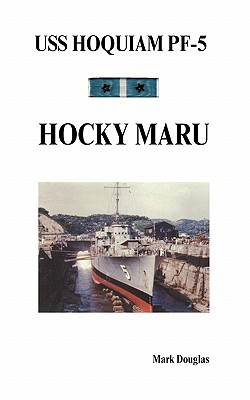 USS Hoquiam Pf-5: Hocky Maru - Douglas, Mark