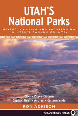 Utah's National Parks: Hiking Camping and Vacationing in Utah's Canyon Country - Adkison, Ron