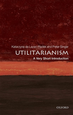 Utilitarianism: A Very Short Introduction - De Lazari-Radek, Katarzyna, and Singer, Peter