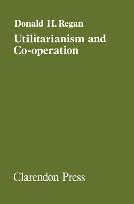 Utilitarianism and Cooperation - Regan, Donald H