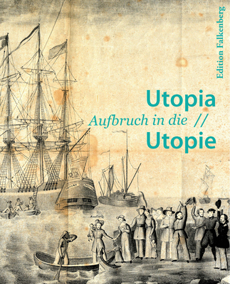 Utopia: Revisiting a German State in America - Falkenberg, Kai (Editor), and Traveling Summer Republic (Editor), and City Archives of Giessen (Editor)