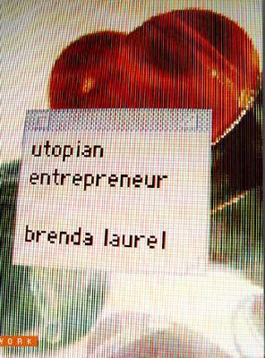 Utopian Entrepreneur - Laurel, Brenda, and Crisp, Denise Gonzales (Designer), and Lunenfeld, Peter (Editor)