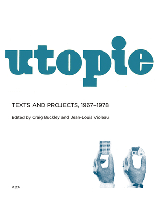 Utopie: Texts and Projects, 1967-1978 - Buckley, Craig (Introduction by), and Violeau, Jean-Louis (Afterword by), and Clarke, Jean-Marie (Translated by)