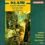Uuno Klami: Karelian Rhapsody; Kalevala Suite; Sea Pictures