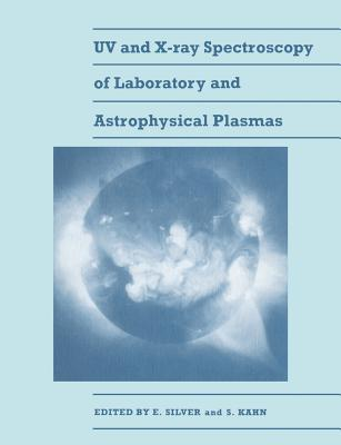 UV and X-Ray Spectroscopy of Laboratory and Astrophysical Plasmas - Silver, Eric H (Editor)