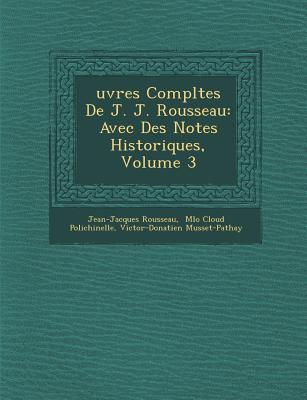 Uvres Completes de J. J. Rousseau: Avec Des Notes Historiques, Volume 3 - Rousseau, Jean Jacques, and De Musset, Victor Donatien