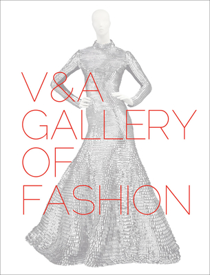 V&A Gallery of Fashion: Revised Edition - Wilcox, Claire, and Lister, Jenny
