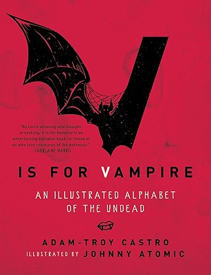 V Is for Vampire: An Illustrated Alphabet of the Undead - Castro, Adam-Troy