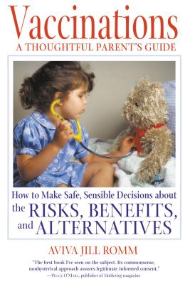 Vaccinations: A Thoughtful Parent's Guide: How to Make Safe, Sensible Decisions about the Risks, Benefits, and Alternatives - Romm, Aviva Jill