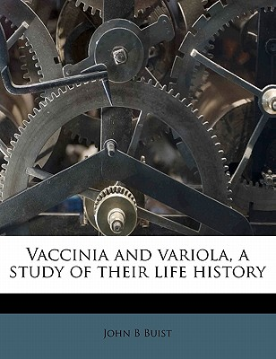 Vaccinia and Variola, a Study of Their Life History - Buist, John B