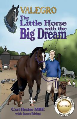 Valegro - The Little Horse with the Big Dream: The Blueberry Stories: Book One - Hester, Carl, and Rising, Janet