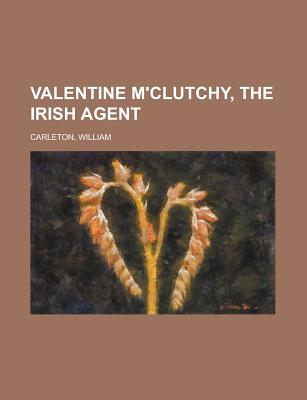 Valentine M'Clutchy, the Irish Agent - Carleton, William