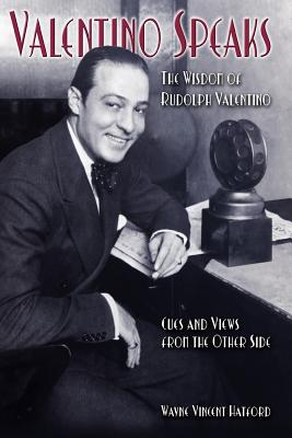 Valentino Speaks: The Wisdom of Rudolph Valentino: Cues and Views from the Other Side - Hatford, Wayne Vincent