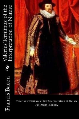 Valerius Terminus: Of the Interpretation of Nature - Bacon, Francis