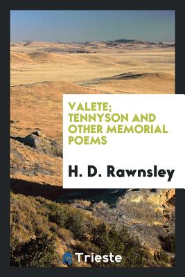 Valete; Tennyson and Other Memorial Poems - Rawnsley, H D