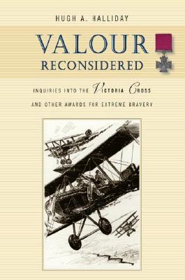 Valour Reconsidered: Inquiries Into the Victoria Cross and Other Awards for Extreme Bravery - Halliday, Hugh A