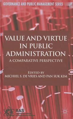 Value and Virtue in Public Administration: A Comparative Perspective - Vries, Michiel S. de (Editor), and Kim, Pan Suk (Editor)