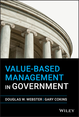 Value-Based Management in Government - Webster, Douglas W, and Cokins, Gary