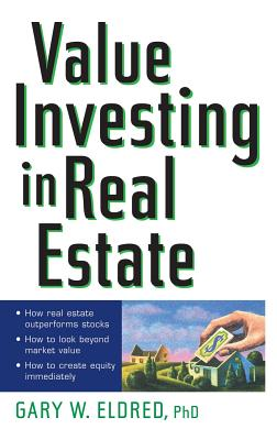 Value Investing in Real Estate - Eldred, Gary W