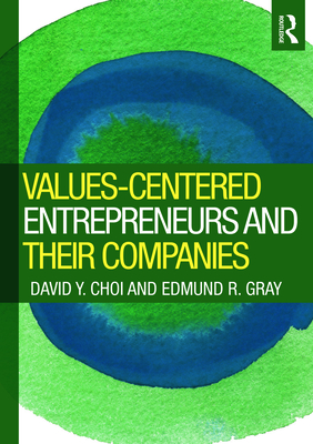 Values-Centered Entrepreneurs and Their Companies - Choi, David Y