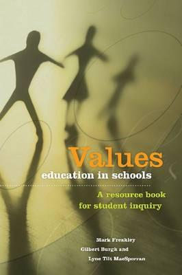 Values Education in Schools: A Resource Book for Student Inquiry - Freakley, Mark, and Burgh, Gilbert, and Macsporran, Lyne Tilt