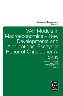 Var Models in Macroeconomics New Developments and Applications: Essays in Honor of Christopher A. Sims - Fomby, Thomas B (Editor), and Murphy, Anthony, Mr. (Editor), and Kilian, Lutz (Editor)
