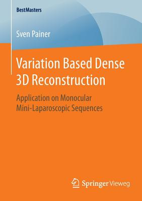 Variation Based Dense 3D Reconstruction: Application on Monocular Mini-Laparoscopic Sequences - Painer, Sven