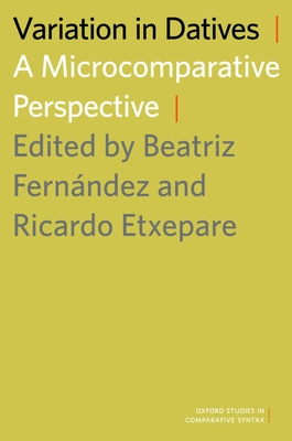 Variation in Datives: A Microcomparative Perspective - Fernandez, Beatriz (Editor)