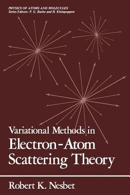 Variational Methods in Electron-Atom Scattering Theory - Nesbet, Robert K