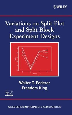Variations on Split Plot and Split Block Experiment Designs - Federer, Walter T, and King, Freedom