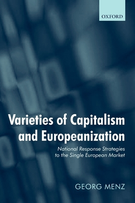 Varieties of Capitalism and Europeanization: National Response Strategies to the Single European Market - Menz, Georg