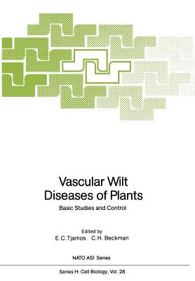 Vascular Wilt Diseases of Plants: Basic Studies and Control - Tjamos, E C (Editor), and Beckman, C H (Editor)