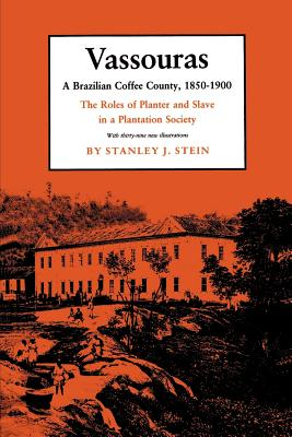 Vassouras: A Brazilian Coffee County, 1850-1900. the Roles of Planter and Slave in a Plantation Society - Stein, Stanley J, Professor