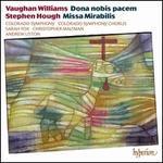 Vaughan Williams: Dona nobis pacem; Stephen Hough: Missa Mirabilis