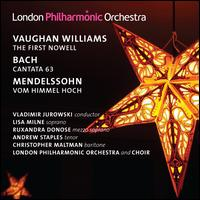 Vaughan Williams: First Nowell; Bach: Cantata 63; Mendelssohn: Vom Himmel Hoch - Andrew Staples (tenor); Christopher Maltman (baritone); Lisa Milne (soprano); Ruxandra Donose (mezzo-soprano);...